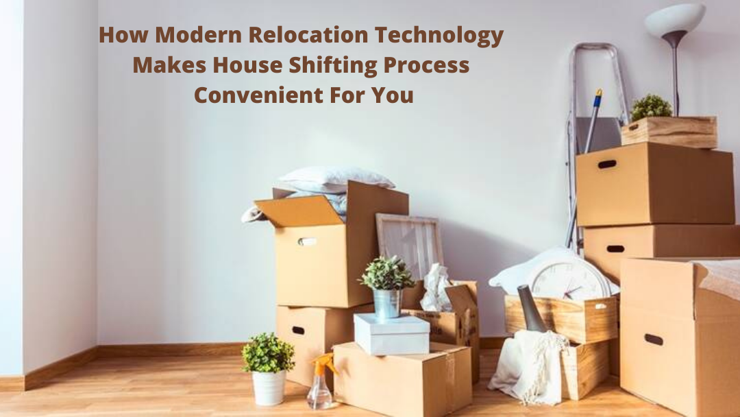 How Modern Relocation Technology Makes House Shifting Process Convenient For You