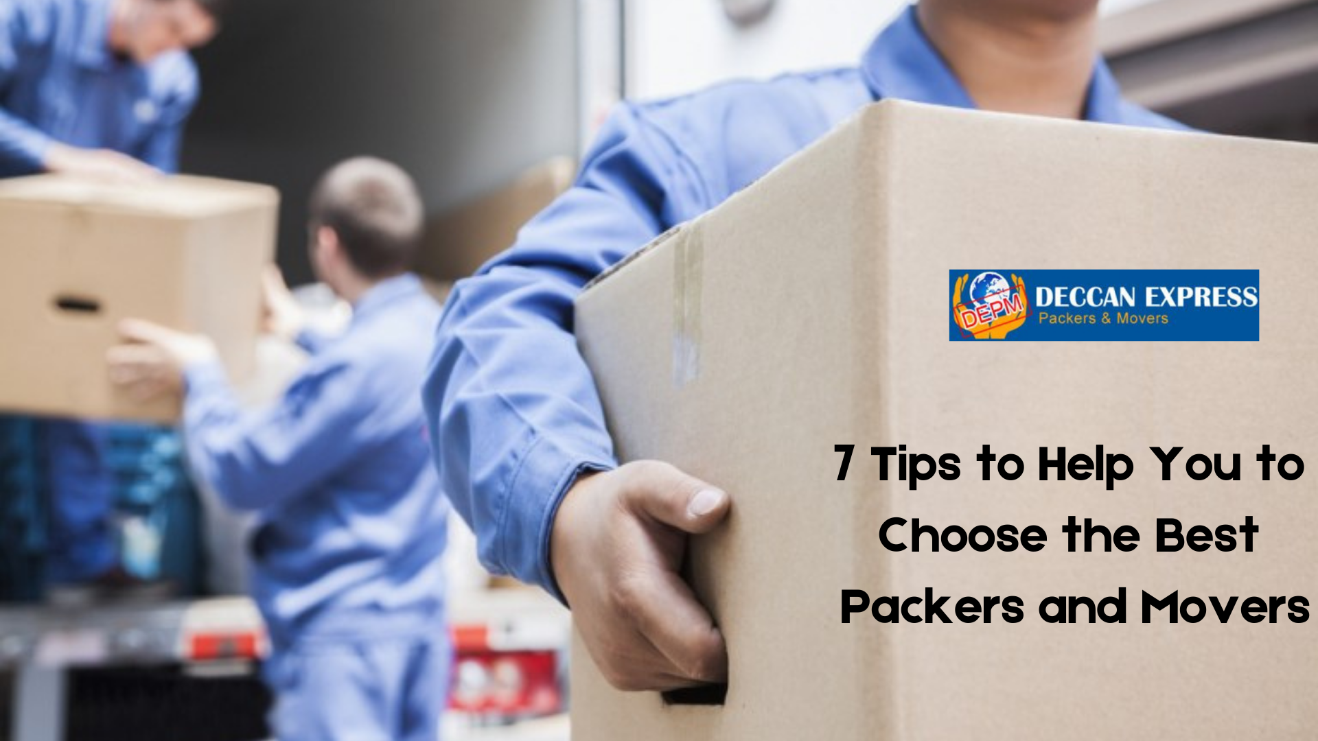 7 Tips to Help You to Choose the Best Packers and Movers