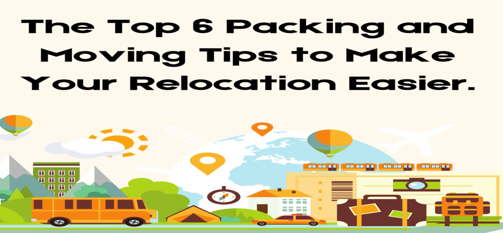 The Top 6 Packing and Moving Tips to Make Your Relocation Easier